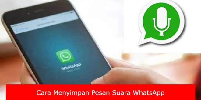 Cara Menyimpan Pesan Suara WhatsApp