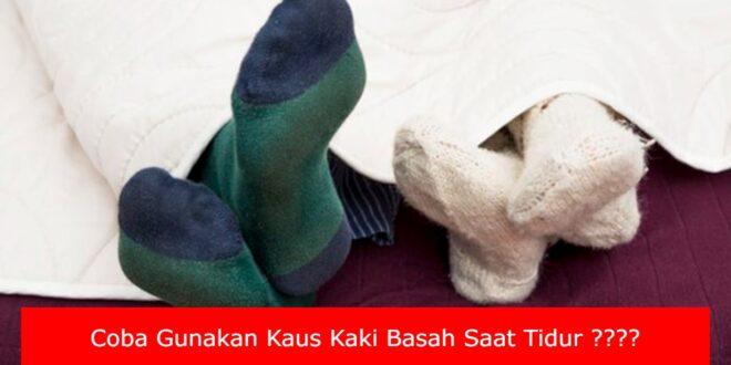 Coba Gunakan Kaus Kaki Basah Saat Tidur